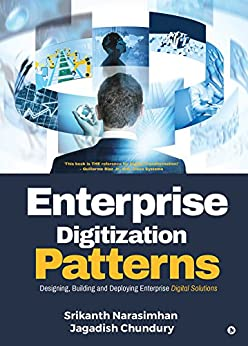 Enterprise Digitization Patterns : Designing, Building and Deploying Enterprise Digital Solutions by [Srikanth Narasimhan, Jagadish Chundury]