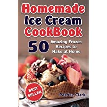 Homemade Ice Cream Cookbook (B&W): 50 Amazing Frozen Recipes to Make at Home