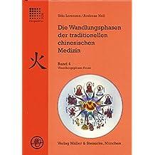 Die Wandlungsphasen der traditionellen chinesischen Medizin, 5 Bde., Bd.4, Die Wandlungsphase Feuer
