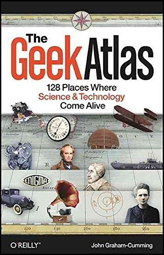 [The Geek Atlas: 128 Places Where Science and Technology Come Alive] (By: John Graham-Cumming) [published: June, 2009]