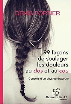 99 façons de soulager les douleurs au dos et au cou - Conseil d'un physiothérapeute