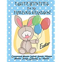 Easter Activities For My Fabulous Grandson!: (Personalized Book) Crossword Puzzle, Word Search, Mazes, Poems, Songs, Coloring, & More!