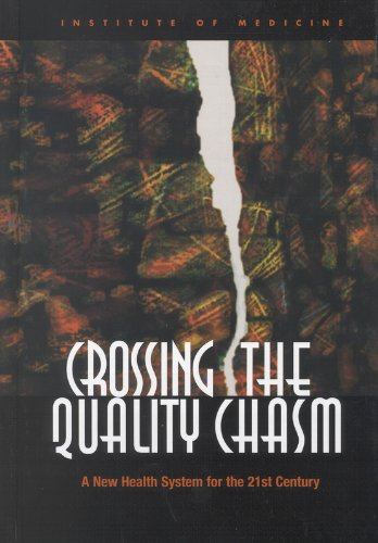 Crossing the Quality Chasm: A New Health System for the 21st Century