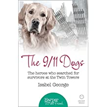 The 9/11 Dogs (Harpertrue Friend - A Short Read): The heroes who searched for survivors at Ground Zero (HarperTrue Friend - A Short Read)