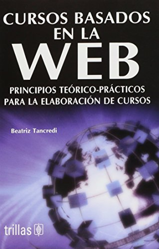 Cursos basados en la web/Web-based courses: Principios Teorico-practicos Para La Elaboracion De Cursos/Theoretical and Practical Principles for Course's Development por Beatriz Tancredi