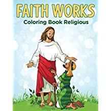 Faith Works: Coloring Book Religious (Religious Coloring and Art Book Series)
