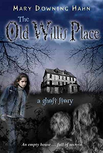 [The Old Willis Place: A Ghost Story] (By: Mary Downing Hahn) [published: August, 2007]