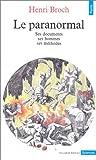 Le Paranormal : Ses documents - Ses hommes - Ses méthodes de Broch. Henri (1989) Poche