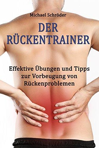 Der Rückentrainer: Effektive Übungen und Tipps zur Vorbeugung von Rückenproblemen