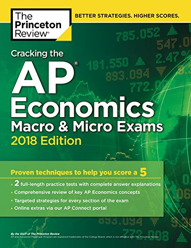 Cracking the AP Economics Macro & Micro Exams, 2018 Edition: Proven Techniques to Help You Score a 5 (College Test Preparation)