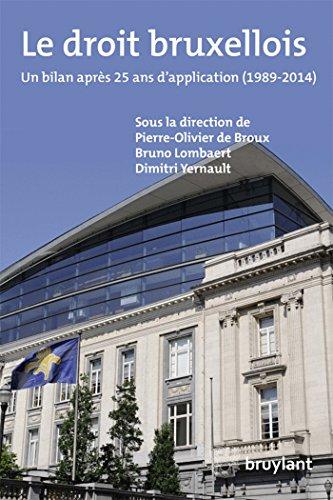 Le droit bruxellois: Un bilan après 25 ans d'application (1989-2014) par Pierre-Olivier Broux
