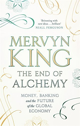 The End of Alchemy: Money, Banking and the Future of the Global Economy by Mervyn King (2016-03-03)