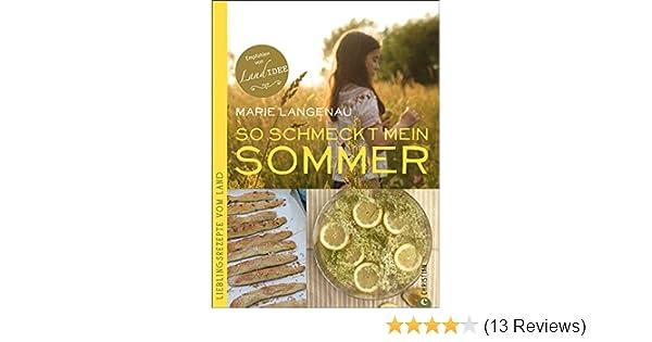 Sommerküche Kochen Und Genießen : Sommerküche: lieblingsrezepte vom land für den sommer. vom
