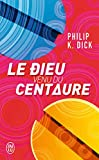 Le dieu venu du centaure (J'ai lu Science-fiction) - Format Kindle - 9782290158746 - 5,99 €