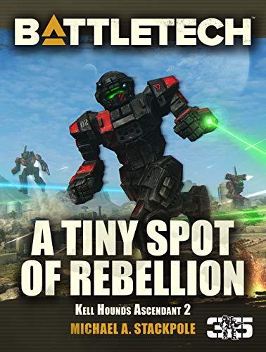 BattleTech: A Tiny Spot of Rebellion: Kell Hounds Ascendant 2 (Kell Hounds Trilogy) (English Edition)