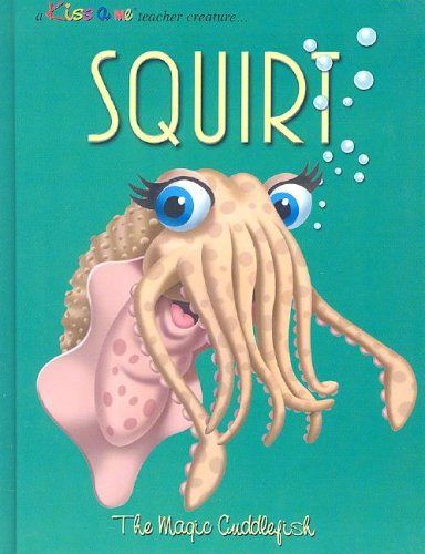 squirt-the-magic-cuddlefish-kiss-a-me-teacher-creature-stories