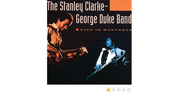 Live In Montreux Live Von The Stanley Clarke George Duke Band