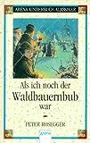 Als ich noch der Waldbauernbub war: Arena Kinderbuch-Klassiker - Peter Rosegger