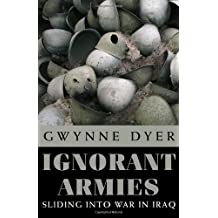 Ignorant Armies: Sliding Into War in Iraq