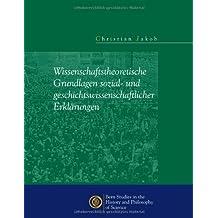 Wissenschaftstheoretische Grundlagen sozial- und geschichtswissenschaftlicher Erklärungen