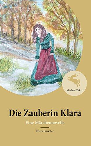 Die Zauberin Klara: Eine Märchennovelle - Märchen-Edition