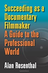 Succeeding as a Documentary Filmmaker: A Guide to the Professional World by Alan Rosenthal (2011-03-01)