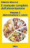 Nel secondo volume de Il manuale completo dell'alimentazione viene analizzato il rapporto fra alimentazione e salute,: igiene e conservazione degli alimenti, qualità dei cibi, rapporto fra cucina, alimentazione e qualità della vita, dieta e lotta al ...