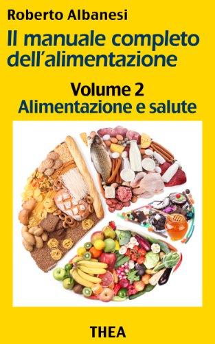 Alimentazione e salute (Il manuale completo dell'alimentazione Vol. 2)