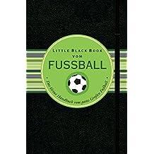 Little Black Book vom Fußball: Das kleine Handbuch für den ganz Großen Fußball (Little Black Books (Deutsche Ausgabe))