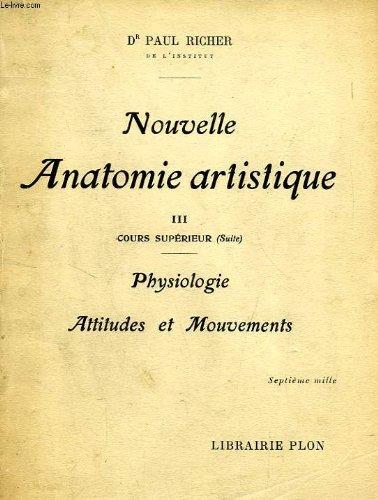 NOUVELLE ANATOMIE ARTISTIQUE DU CORPS HUMAIN, TOME III, COURS SUPERIEUR (SUITE), PHYSIOLOGIE, ATTITUDES ET MOUVEMENTS
