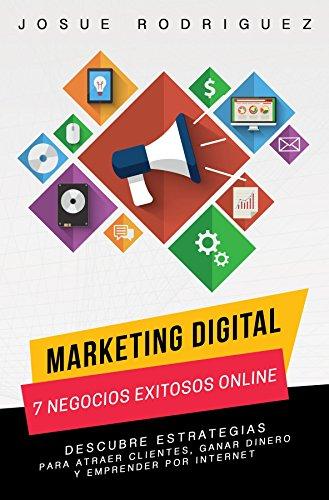 Marketing Digital: 7 Negocios Exitosos Online: Descubre estrategias para atraer clientes, ganar dinero y emprender por Internet (Libertad Financiera nº 1) por Josué Rodriguez