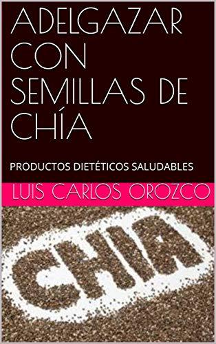 ADELGAZAR CON SEMILLAS DE CHÍA: PRODUCTOS DIETÉTICOS ...