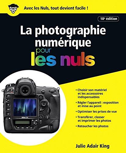 La photographie numrique pour les Nuls grand format, 18e dition