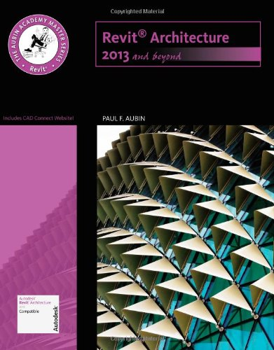 The Aubin Academy Master Series: Revit Architecture 2013 and Beyond