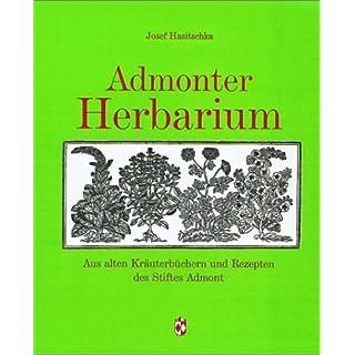 Admonter Herbarium: Aus alten Kräuterbüchern und Rezepten des Stiftes Admont