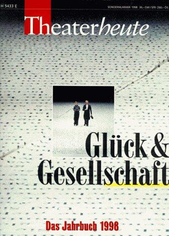 Theater 1998. Das Jahrbuch der Zeitschrift 'Theater heute'. Glück und Gesellschaft
