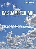 Das Dampfer-ABC: Die E-Zigarette für Anfänger. Eine komplette Einführung in das Dampfen. Begriffe, Funktionen, Möglichkeiten, Probleme.