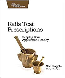 [(Rails Test Prescriptions : Keeping Your Application Healthy)] [By (author) Noel Rappin] published on (March, 2011)