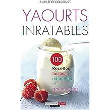 Yaourts inratables: 100 recettes faciles et gourmandes pour se lancer dans les yaourts maison ! (SANTE POCHE)