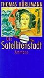 Die Satellitenstadt - Thomas Hürlimann