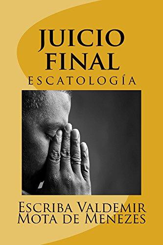 JUICIO FINAL: ESCATOLOGIA por escriba de Cristo