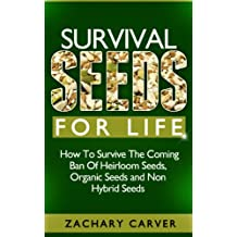 Survival Seeds For Life - How To Survive The Coming Ban Of Heirloom Seeds, Organic Seeds and Non Hybrid Seeds (English Edition)