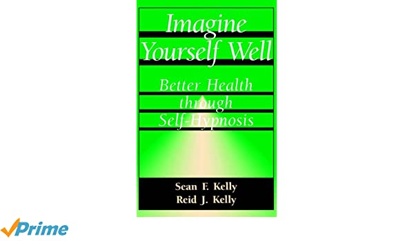 Imagine Yourself Well Better Health Through Self Hypnosis Better