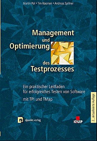 Management und Optimierung des Testprozesses: Praktischer Leitfaden für erfolgreiches Software-Testen mit TPI und TMap