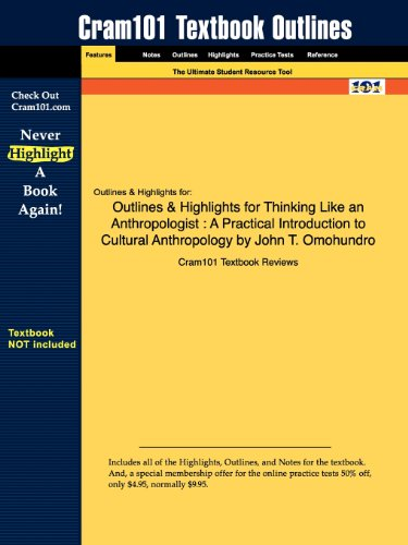 Outlines & Highlights for Thinking Like an Anthropologist: A Practical Introduction to Cultural Anthropology by John T. Omohundro,