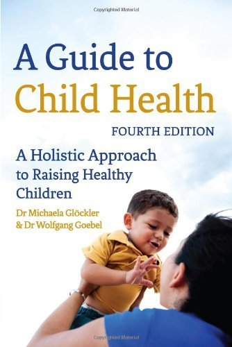 A Guide to Child Health: A Holistic Approach to Raising Healthy Children by Michaela Glckler, Goebel, Wolfgang (2013) Paperback