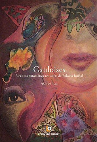 Gauloises. Escritura automática nas aulas de Euloxio Ruibal (Galician Edition) por Ronsel Pan