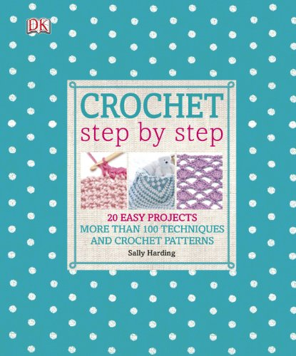 Crochet Step By Step 20 Easy Projects More Than 100 Techniques And