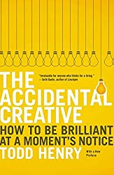 The Accidental Creative: How to Be Brilliant at a Moment's Notice by Todd Henry (2013-08-27)