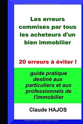 LES ERREURS COMMISES PAR TOUS LES ACHETEURS D'UN BIEN IMMOBILIER: 20 erreurs  viter !